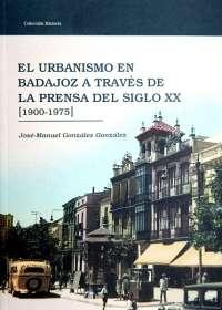 Un libro analiza la evolución urbanística de la ciudad de Badajoz a lo largo del siglo XX