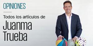 La opinión de Juanma Trueba