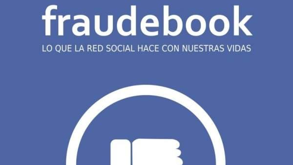 Fraudebook, lo que la red social hace con nuestras vidas