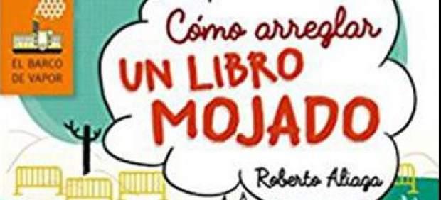 'Cómo arreglar un libro mojado', de Roberto Aliaga Sánchez.