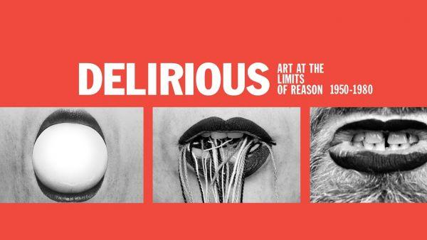 Cartel de la exposición 'Delirious: Art at the Limits of Reason (1950-1980)'