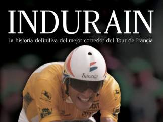 'Indurain. La historia definitiva del mejor corredor del Tour de Francia'