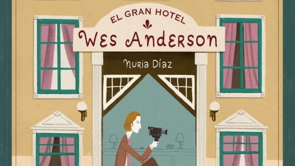 Portada de 'El gran hotel de Wes Anderson' de Nuria Díaz